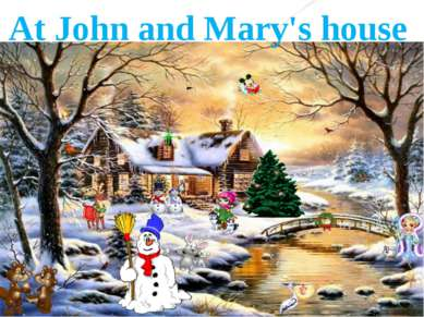 At John and Mary's house