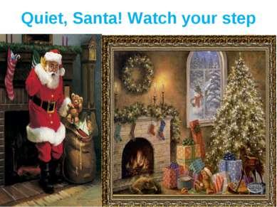 Quiet, Santa! Watch your step