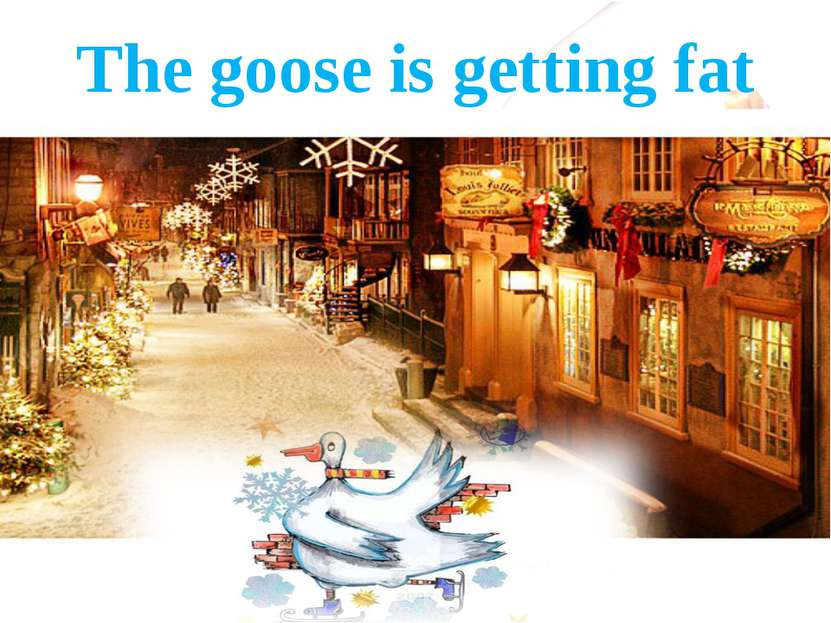 The goose is getting fat