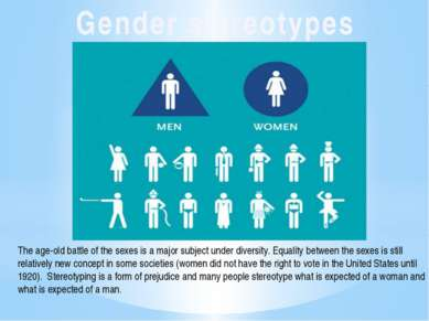 Gender stereotypes The age-old battle of the sexes is a major subject under d...