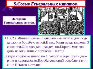 5.Созыв Генеральных штатов. В 1302 г. Филипп созвал Генеральные штаты для под...