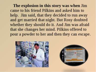The explosion in this story was when Jim came to his friend Pilkins and asked...