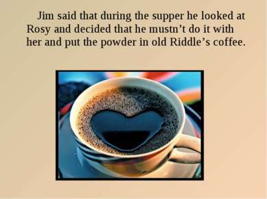 Jim said that during the supper he looked at Rosy and decided that he mustn't...