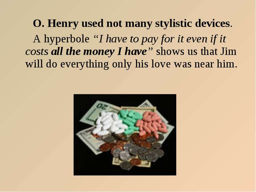 """O. Henry used not many stylistic devices. A hyperbole """"I have to pay for it e..."""