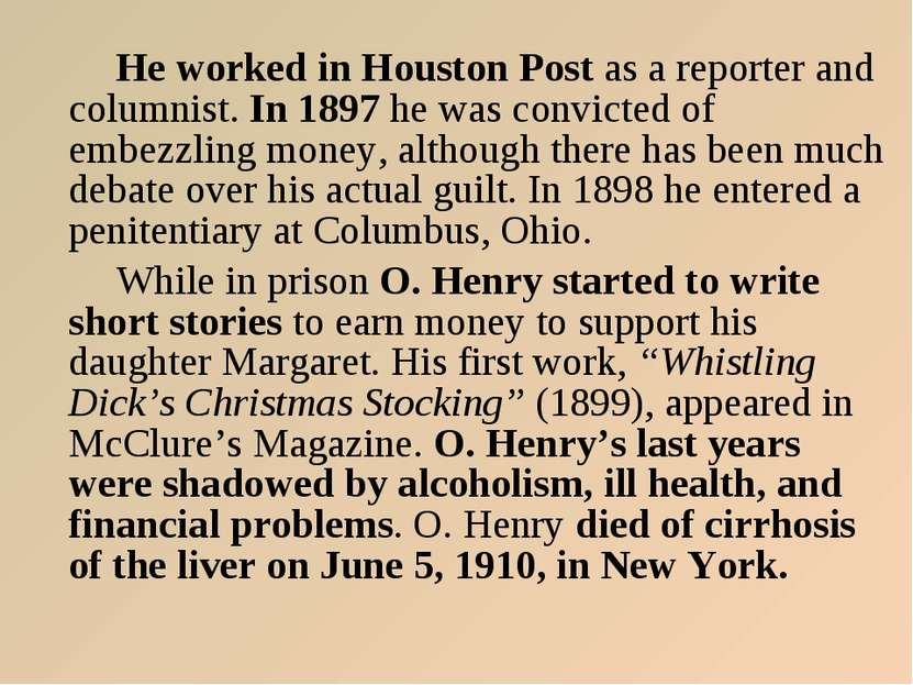 He worked in Houston Post as a reporter and columnist. In 1897 he was convict...
