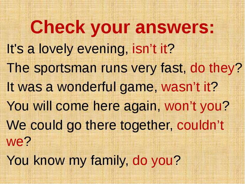 Check your answers: It's a lovely evening, isn't it? The sportsman runs very ...