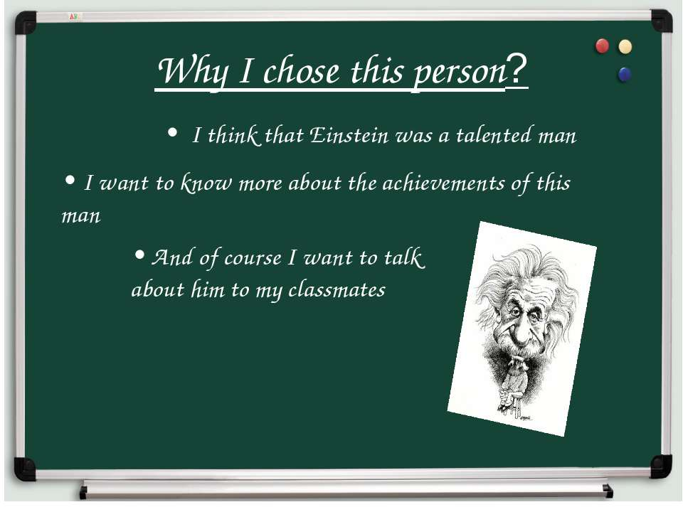Why I chose this person? • I think that Einstein was a talented man • I want ...