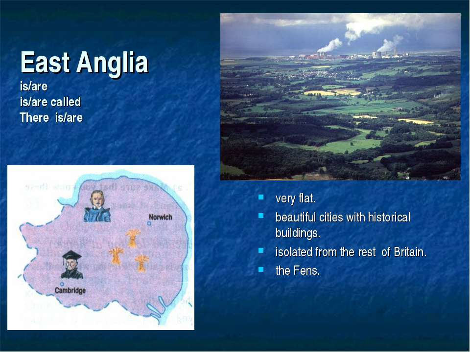 East Anglia is/are is/are called There is/are very flat. beautiful cities wit...