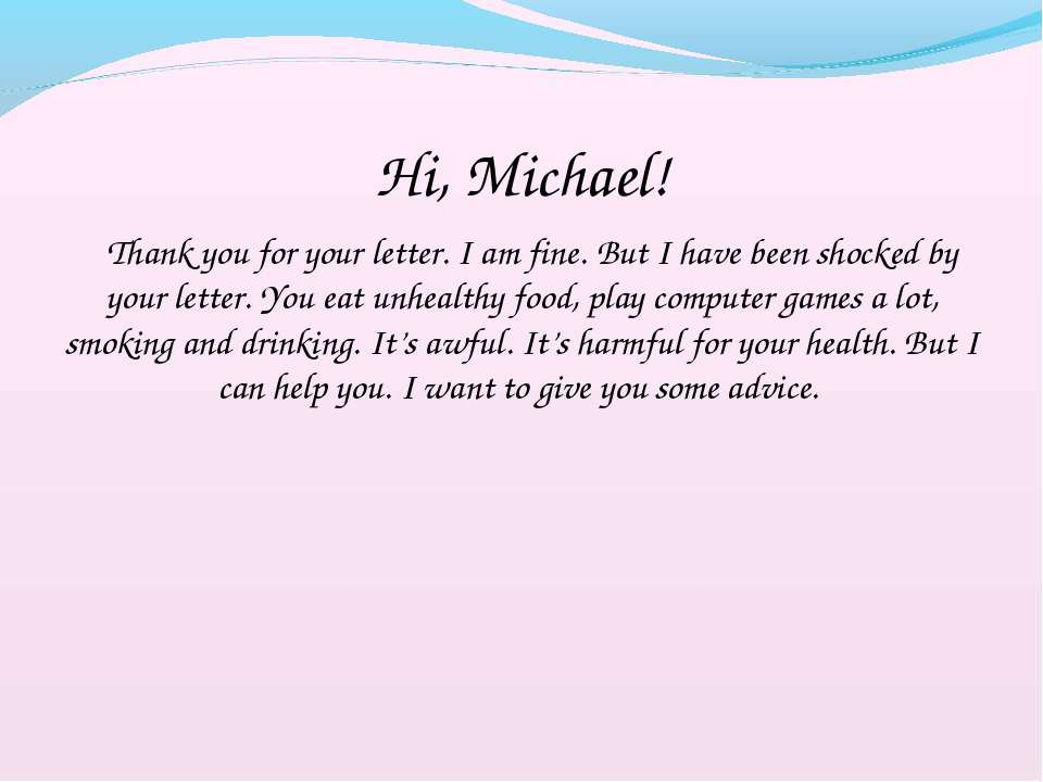 Hi, Michael! Thank you for your letter. I am fine. But I have been shocked by...