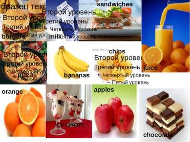 burgers chips sandwiches pizza milk juice orange bananas ice cream chocolate ...