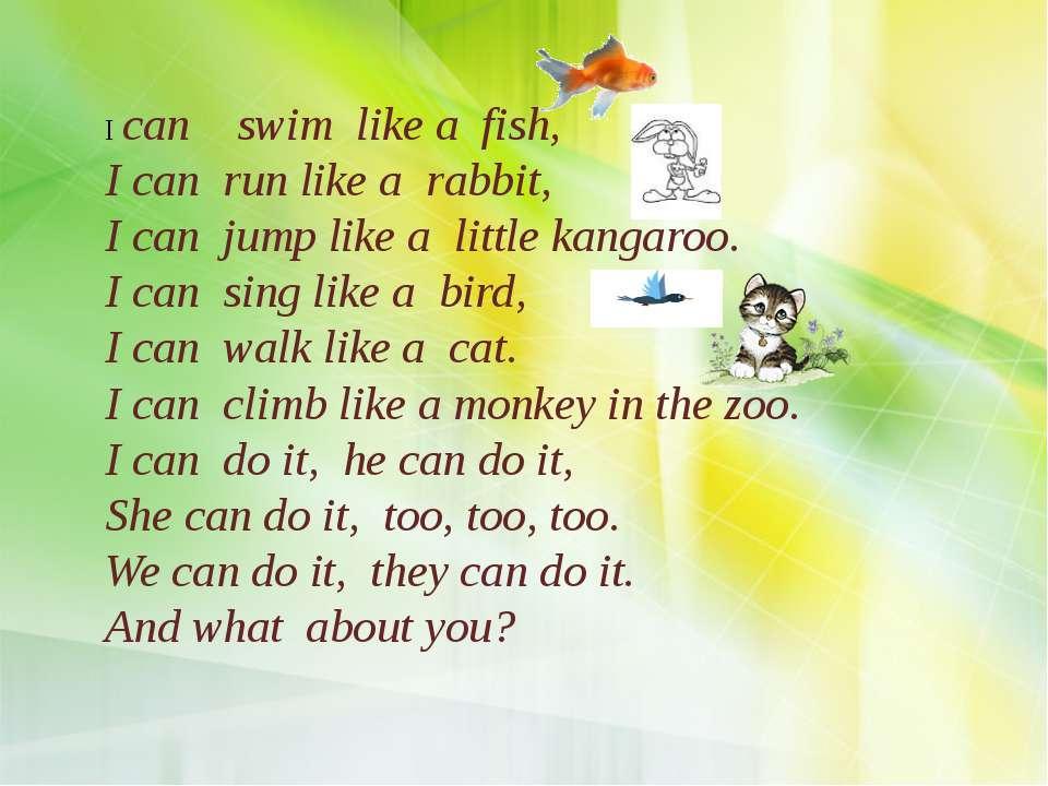 I can swim like a fish, I can run like a rabbit, I can jump like a little kan...