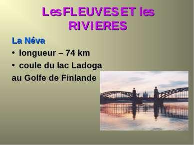 Les FLEUVES ET les RIVIERES La Néva longueur – 74 km coule du lac Ladoga au G...