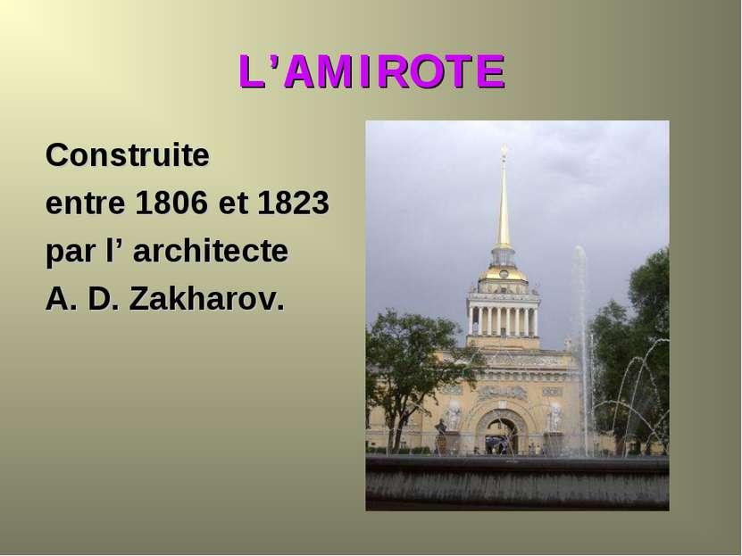 L'AMIROTE Construite entre 1806 et 1823 par l' architecte A. D. Zakharov.