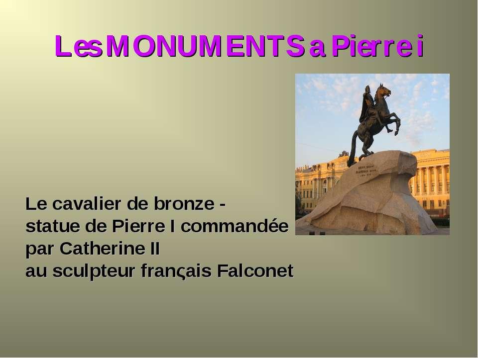 Les MONUMENTS a Pierre i Le cavalier de bronze - statue de Pierre I commandée...
