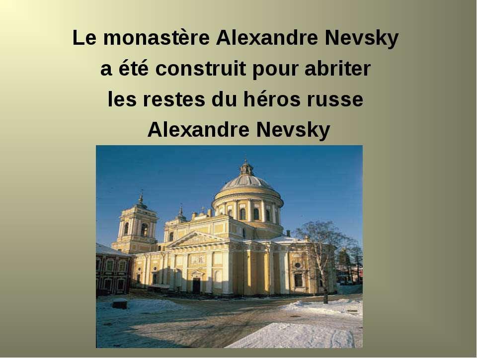 Le monastère Alexandre Nevsky a été construit pour abriter les restes du héro...