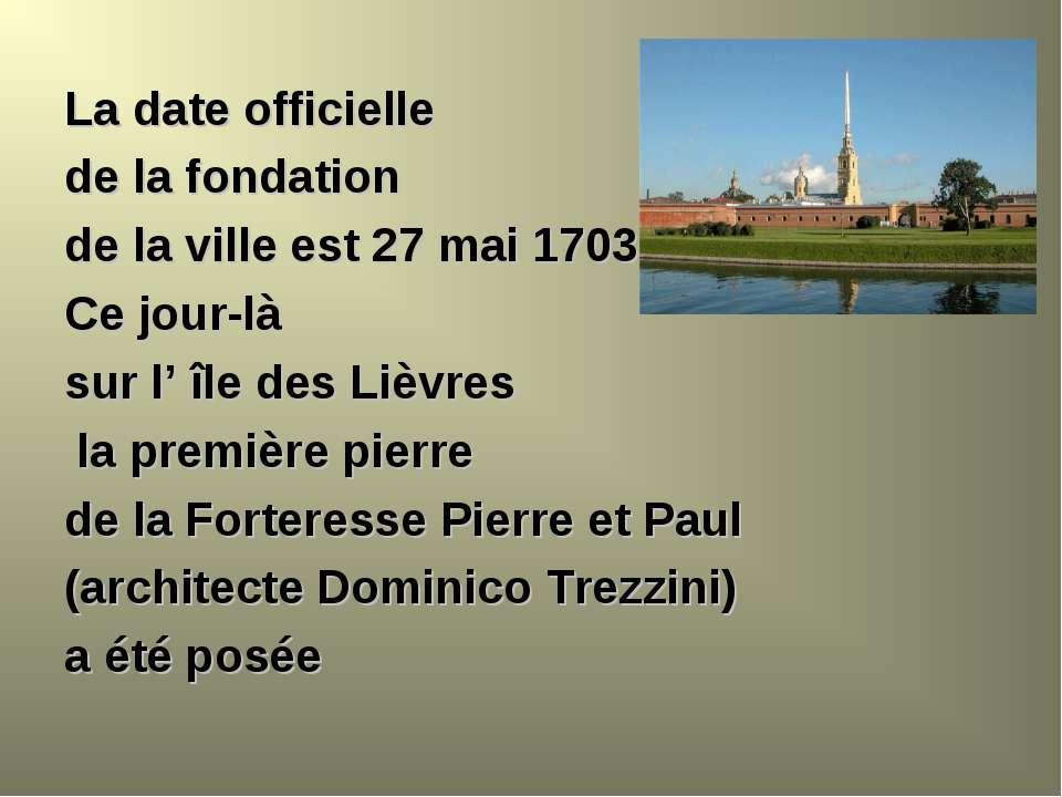La date officielle de la fondation de la ville est 27 mai 1703. Ce jour-là su...