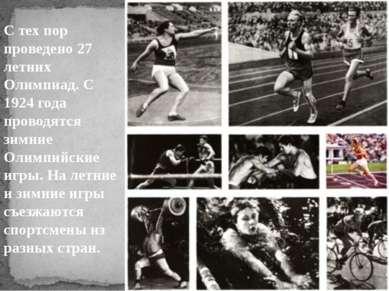 С тех пор проведено 27 летних Олимпиад. С 1924 года проводятся зимние Олимпий...