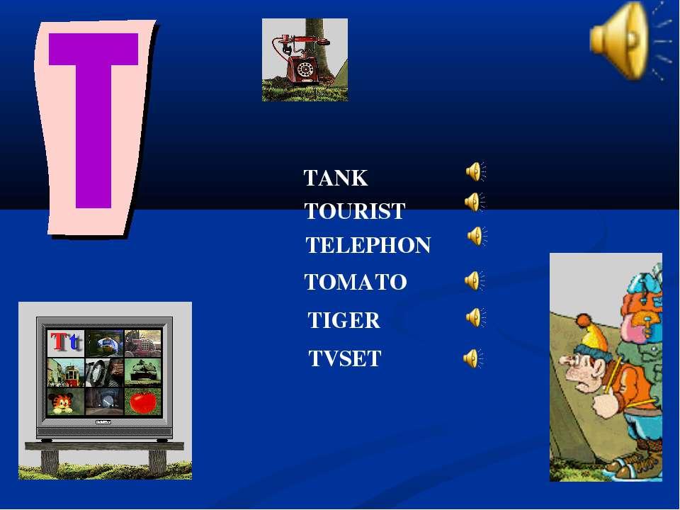 TELEPHON TOURIST TANK TOMATO TIGER TVSET