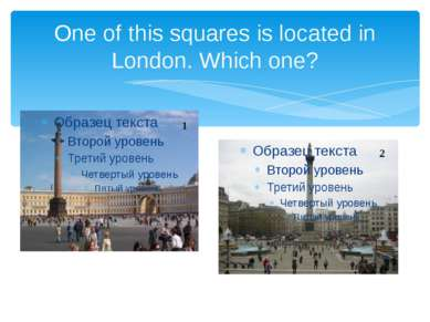 One of this squares is located in London. Which one? 1 2