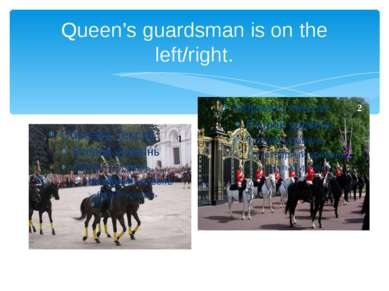 Queen's guardsman is on the left/right. 1 2