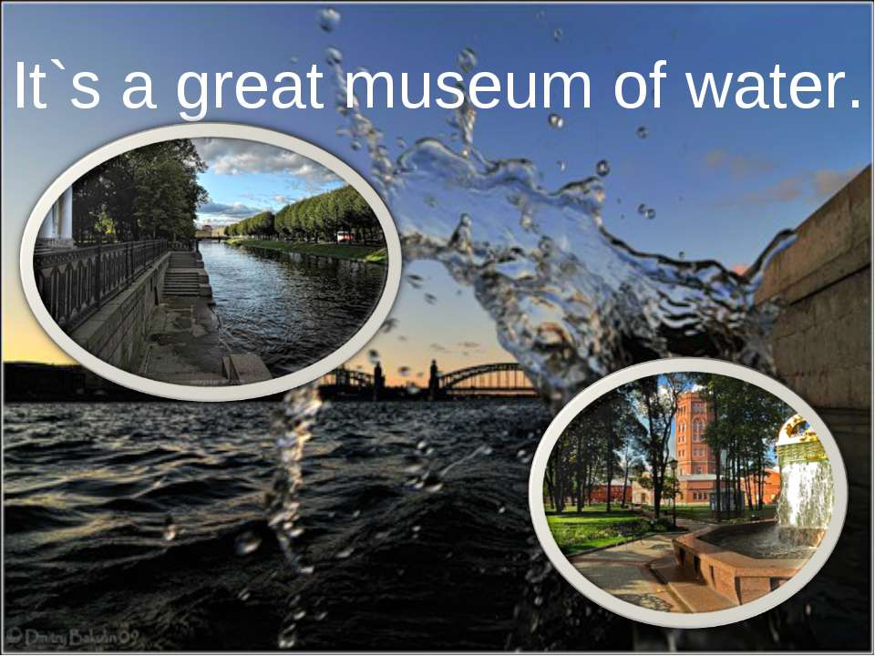 It`s a great museum of water.