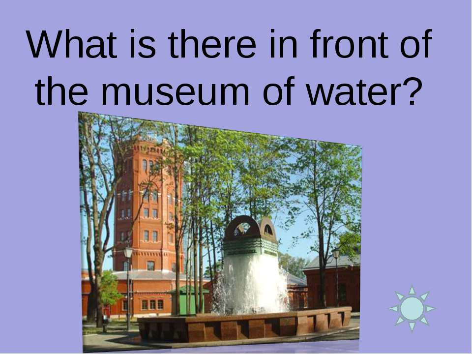 What is there in front of the museum of water?