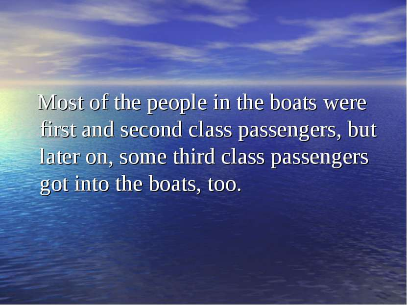 Most of the people in the boats were first and second class passengers, but l...