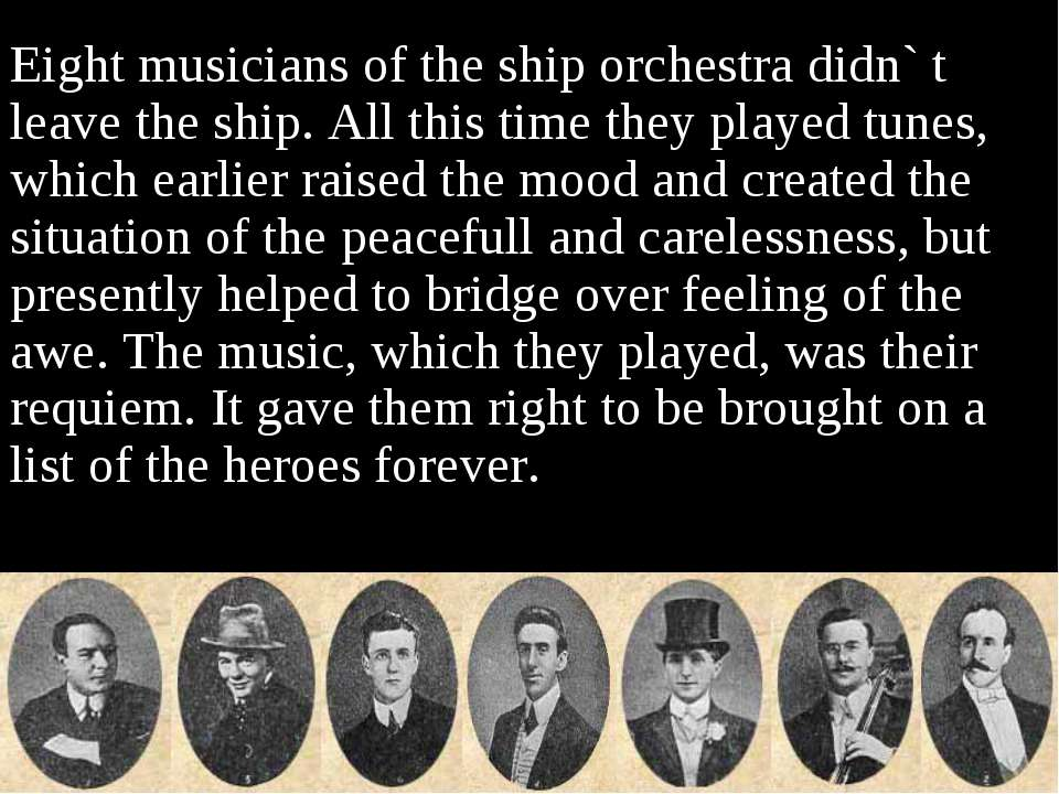 Eight musicians of the ship orchestra didn` t leave the ship. All this time t...
