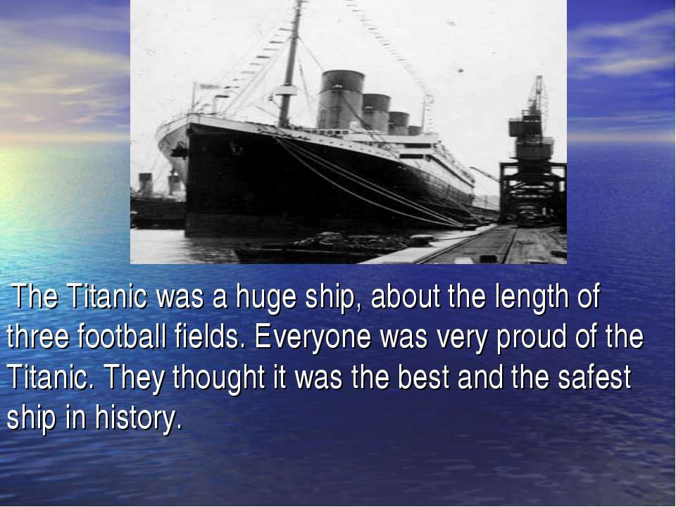 The Titanic was a huge ship, about the length of three football fields. Every...