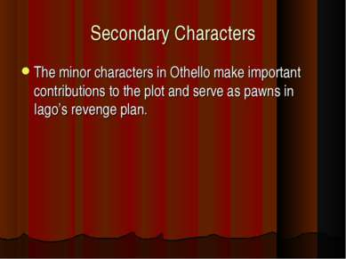Secondary Characters The minor characters in Othello make important contribut...