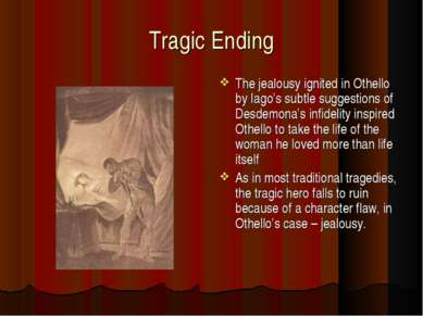 Tragic Ending The jealousy ignited in Othello by Iago's subtle suggestions of...