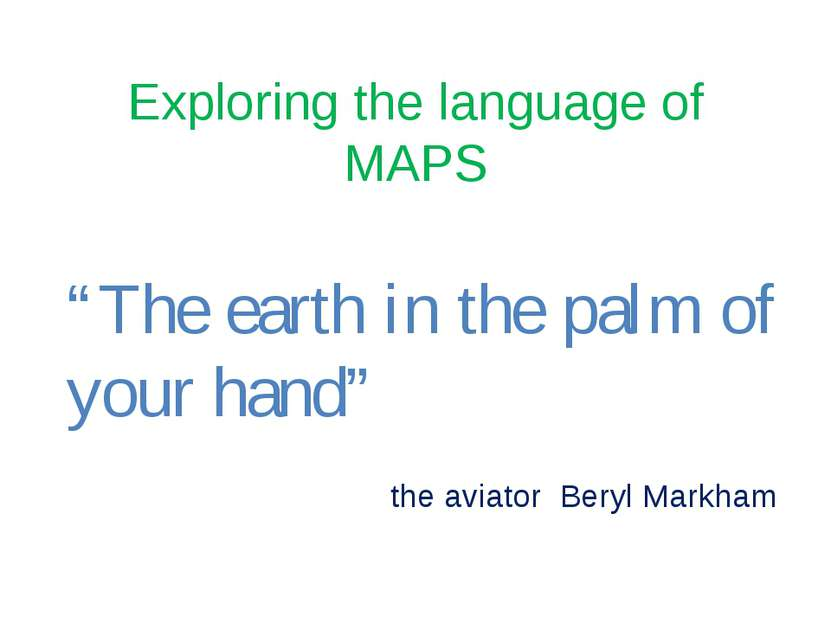 "Exploring the language of MAPS ""The earth in the palm of your hand"" the aviat..."