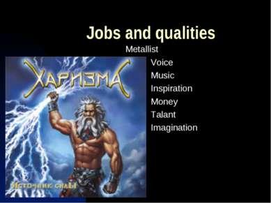 Jobs and qualities Metallist Voice Music Inspiration Money Talant Imagination