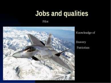 Jobs and qualities Pilot Knowleadge of Technics Bravery Patriotism