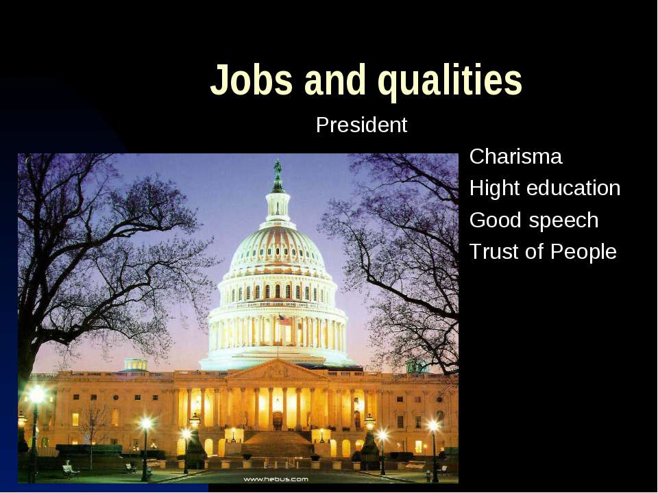 Jobs and qualities President Charisma Hight education Good speech Trust of Pe...