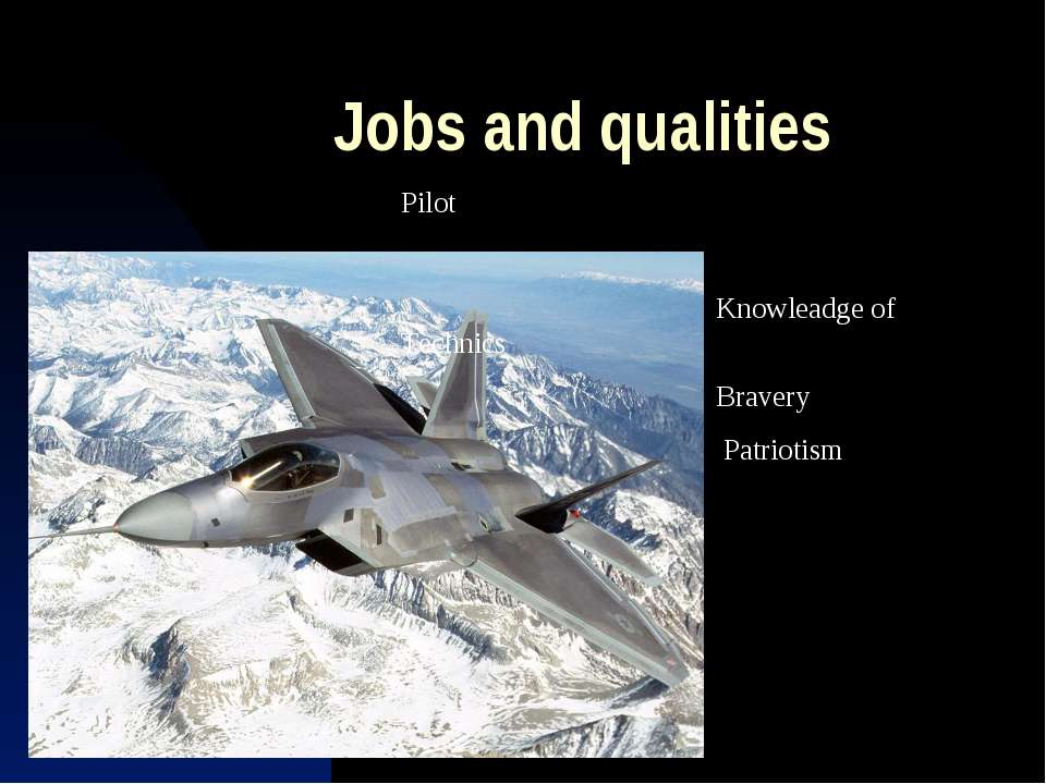 Jobs and qualities Pilot Knowleadge of Technics Bravery Patriotism
