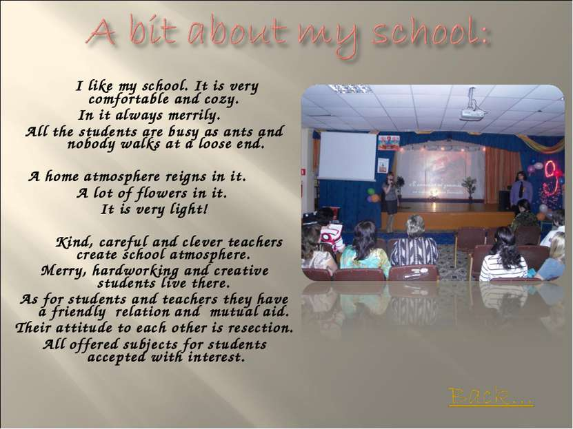 I like my school. It is very comfortable and cozy. In it always merrily. All ...