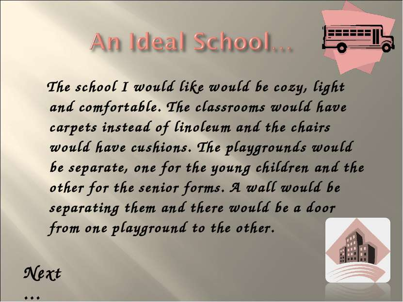 The school I would like would be cozy, light and comfortable. The classrooms ...
