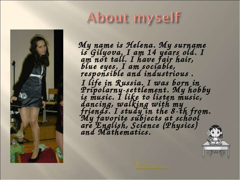 My name is Helena. My surname is Gilyova. I am 14 years old. I am not tall. I...