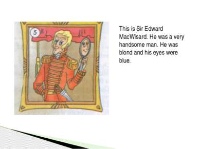 This is Sir Edward MacWisard. He was a very handsome man. He was blond and hi...