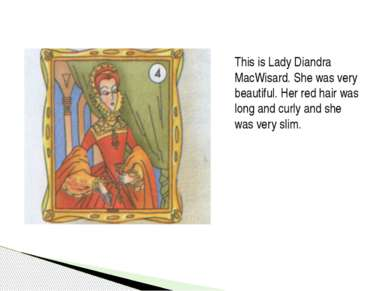 This is Lady Diandra MacWisard. She was very beautiful. Her red hair was long...