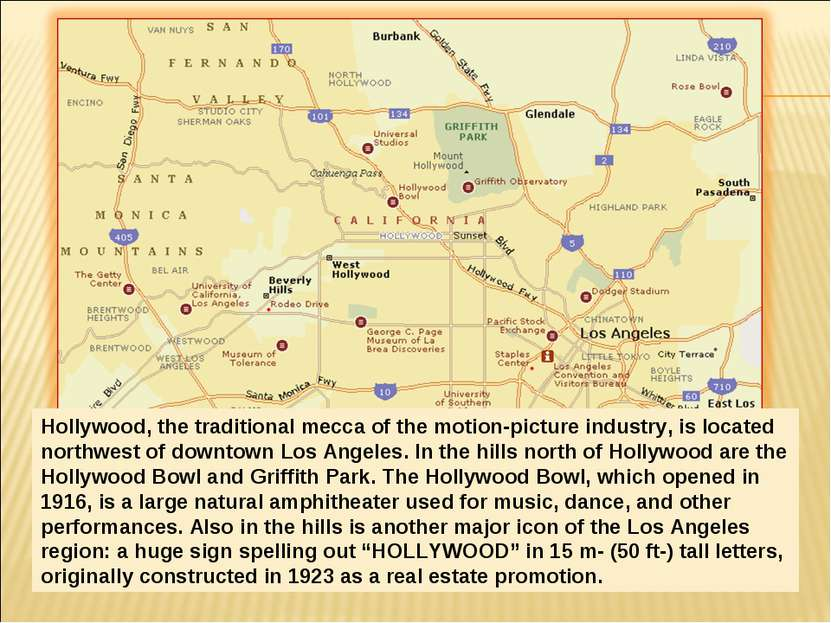 Hollywood, the traditional mecca of the motion-picture industry, is located n...