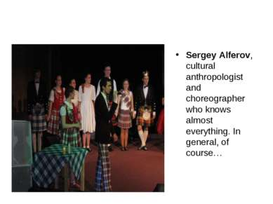 Sergey Alferov, cultural anthropologist and choreographer who knows almost ev...