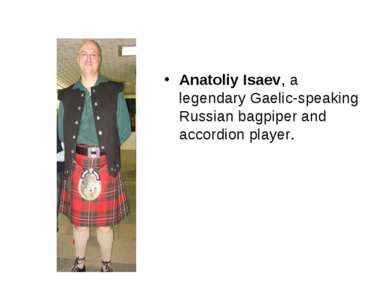 Anatoliy Isaev, a legendary Gaelic-speaking Russian bagpiper and accordion pl...