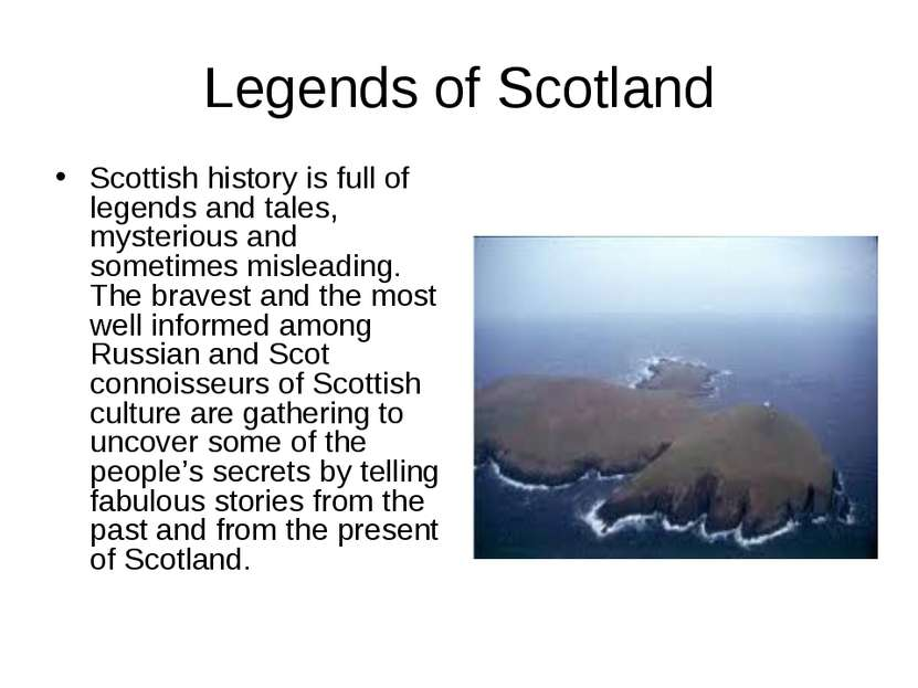 Legends of Scotland Scottish history is full of legends and tales, mysterious...