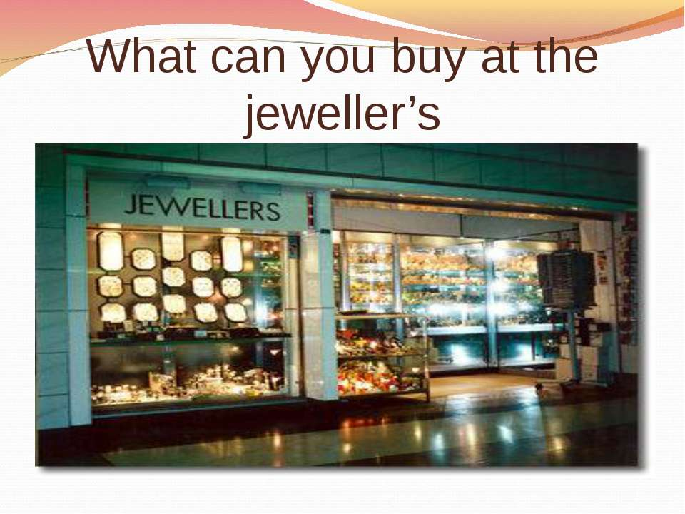 What can you buy at the jeweller's