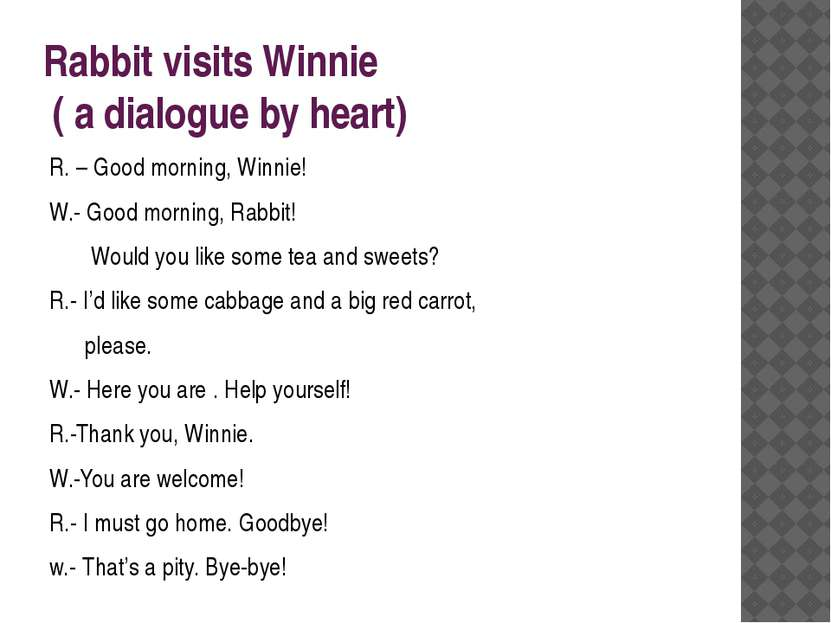 Rabbit visits Winnie ( a dialogue by heart) R. – Good morning, Winnie! W.- Go...