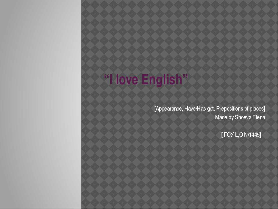 """I love English"" [Appearance, Have/Has got, Prepositions of places] Made by S..."