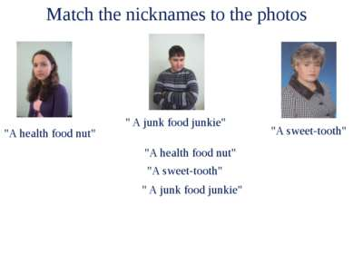 """Match the nicknames to the photos """"A health food nut"""" """" A junk food junkie"""" """"..."""