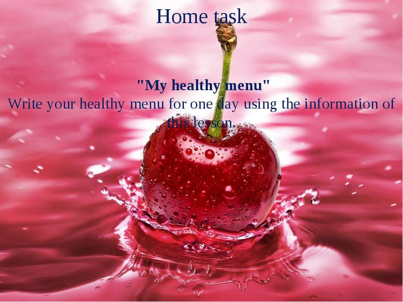 "Home task ""My healthy menu"" Write your healthy menu for one day using the inf..."